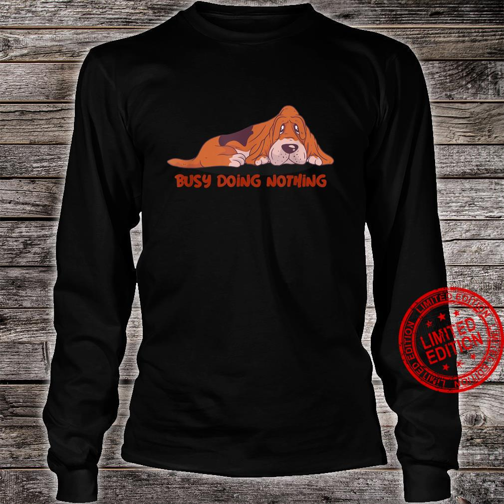 Busy Doing Nothing Dog Shirt long sleeved