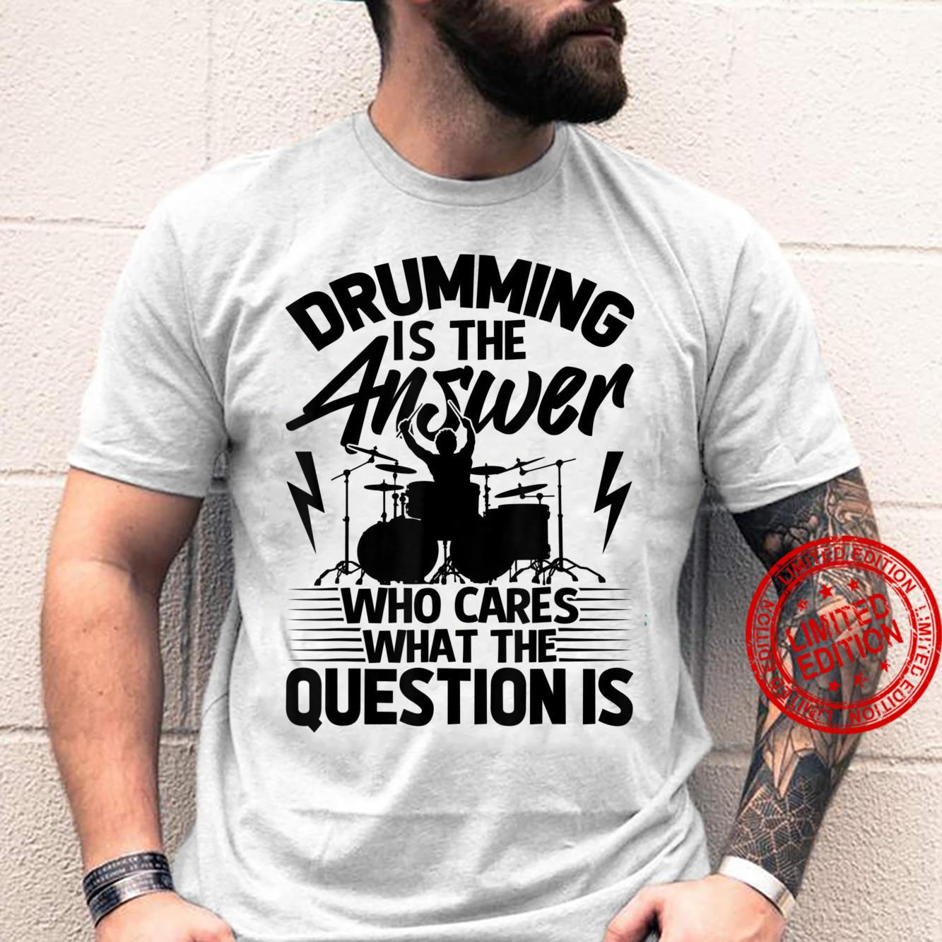 Drumming Is The Answer Drummer Drums Shirt