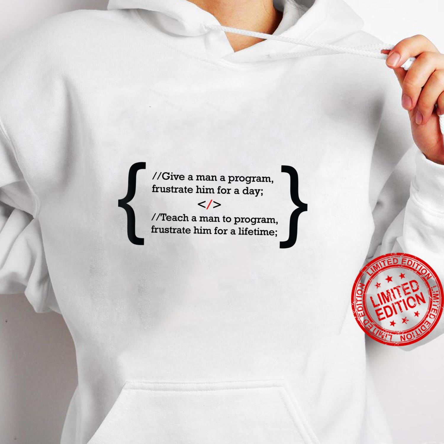 Give a man a program frustrate him for a day Shirt hoodie