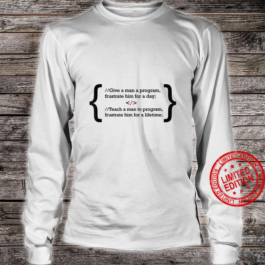 Give a man a program frustrate him for a day Shirt long sleeved