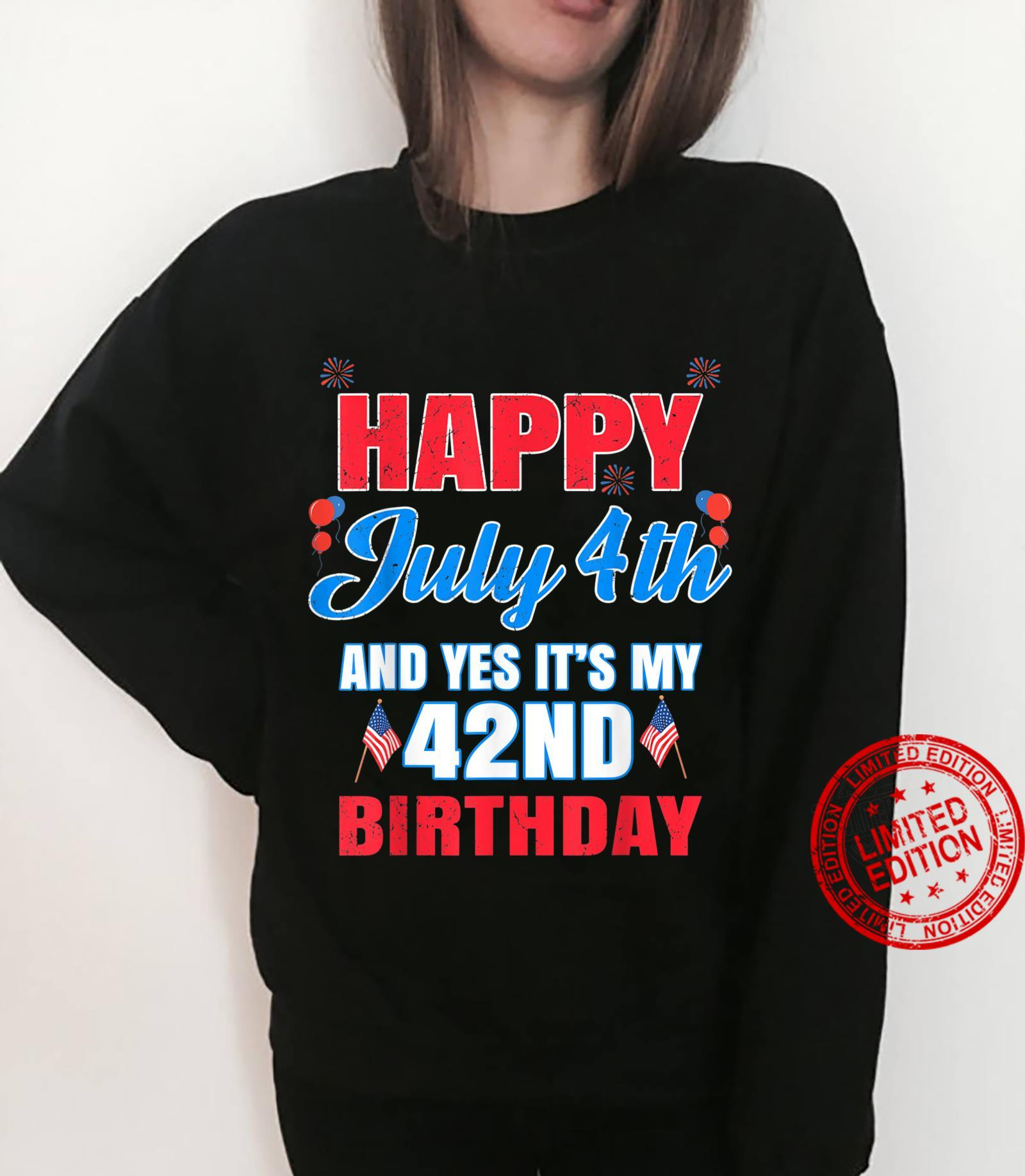Happy 4 July And Yes It's My 42nd Birthday Since July 1979 Shirt sweater
