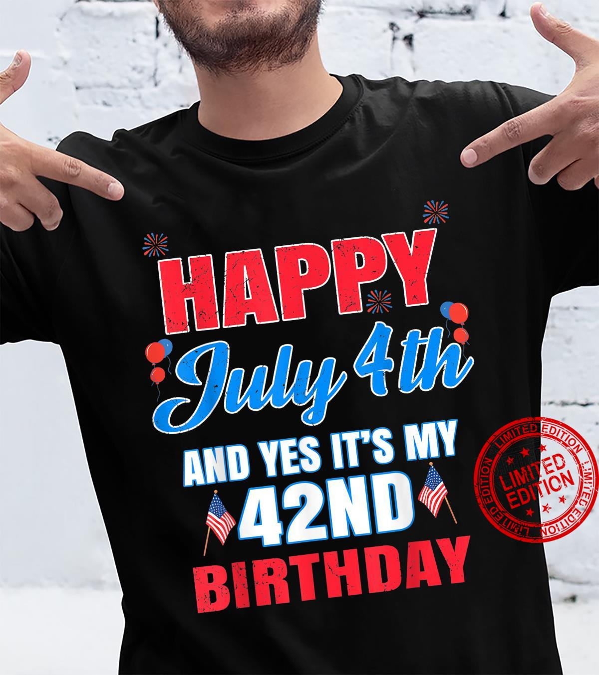 Happy 4 July And Yes It's My 42nd Birthday Since July 1979 Shirt