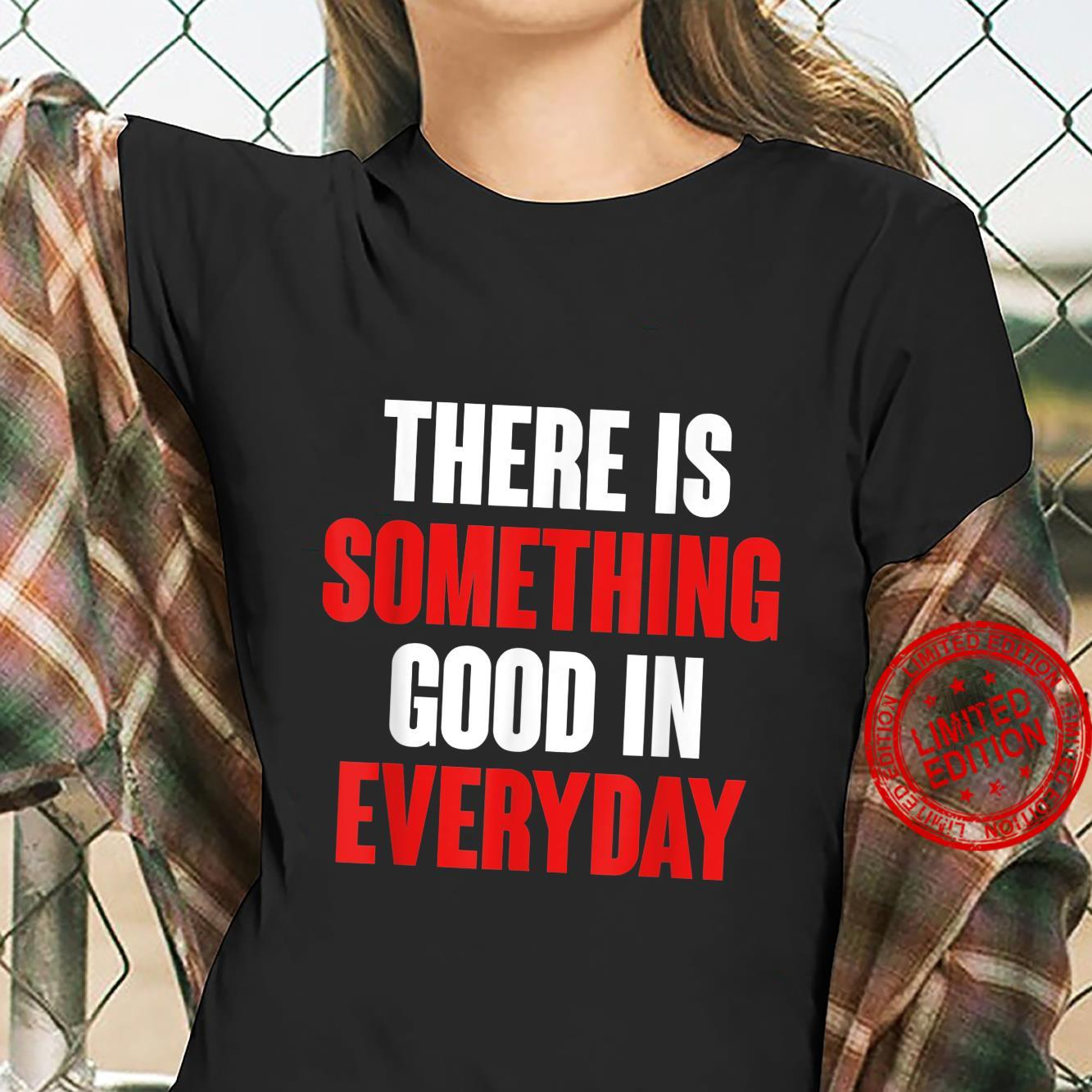 There Is Something Good In Everyday Shirt ladies tee