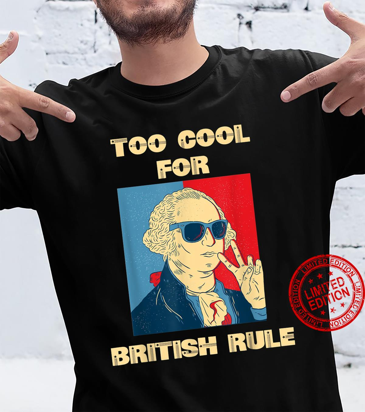 Too Cool For British Rule George Washington 4th of July Shirt