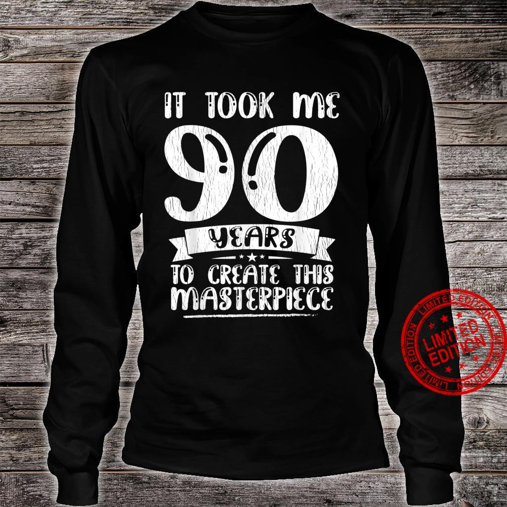 Took Me 90 Years To Create This Masterpiece 90th Birthday Shirt long sleeved