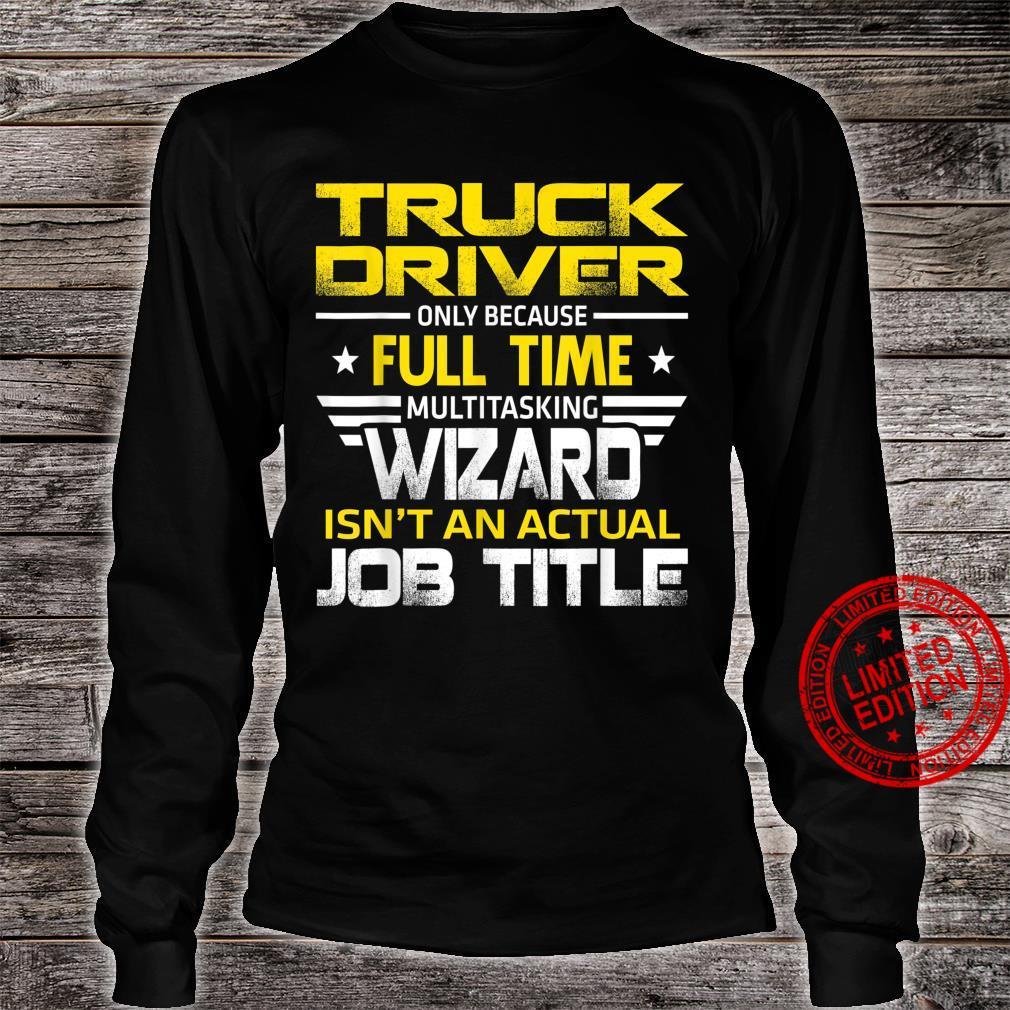 Truck Driver Wizard Isn't An Actual Job Title Shirt long sleeved