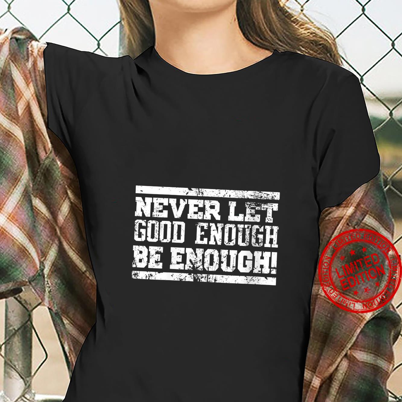 Womens Never Let Good Enough Be Enough Gym Workout Shirt ladies tee