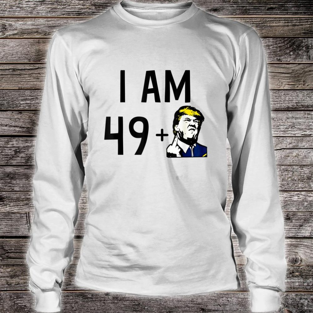 50Th Birthday I Am 49 + 1 Middle Finger Shirt long sleeved