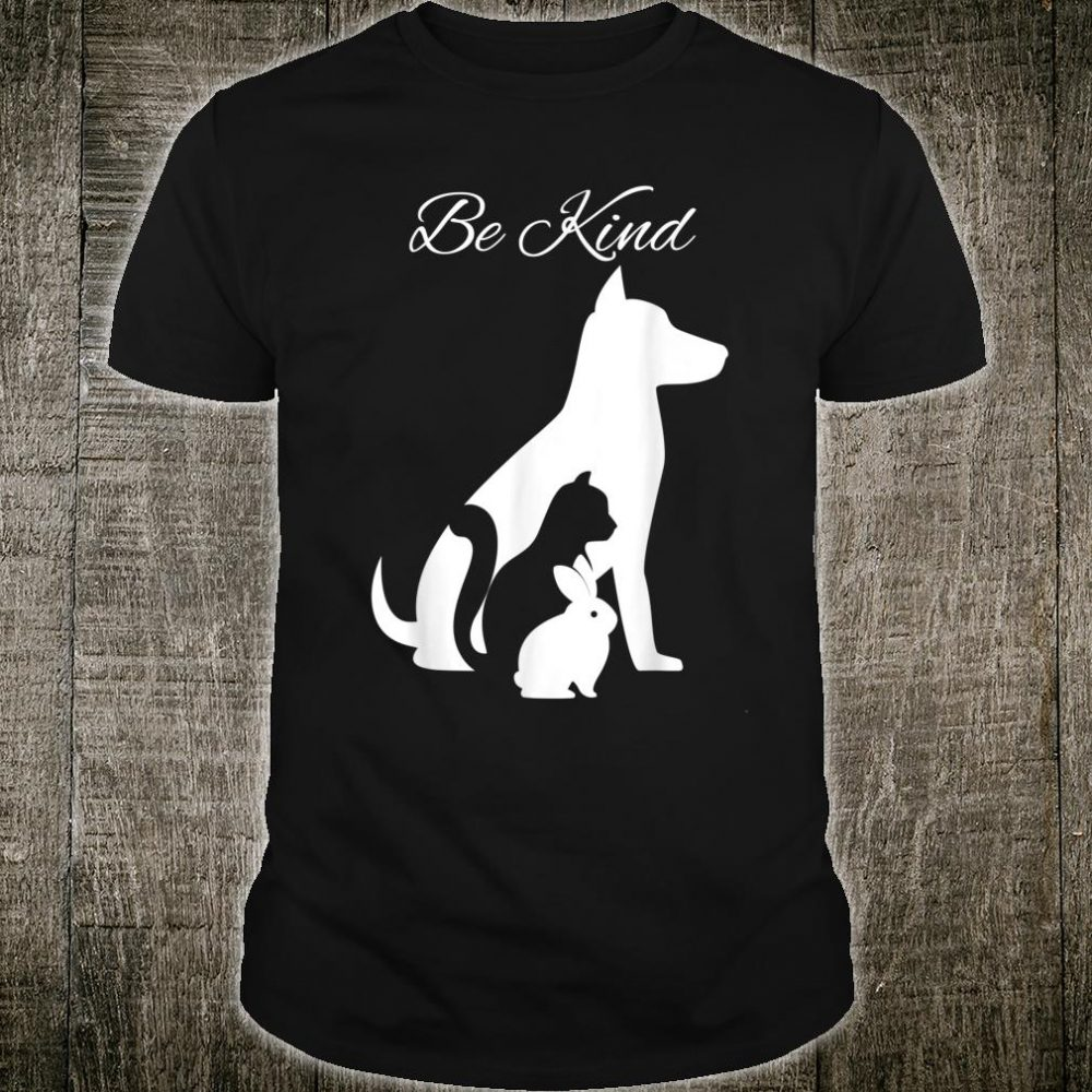 BE KIND TO ANIMALS SPREAD KINDNESS MATTERS NOT CRUELTY Shirt