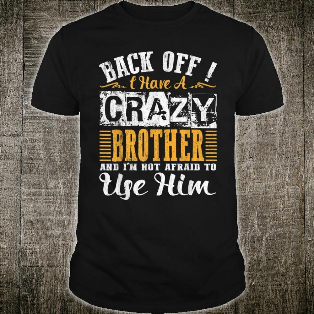 Back Off I Have A Crazy Brother I'm Not Afraid Vintage Shirt