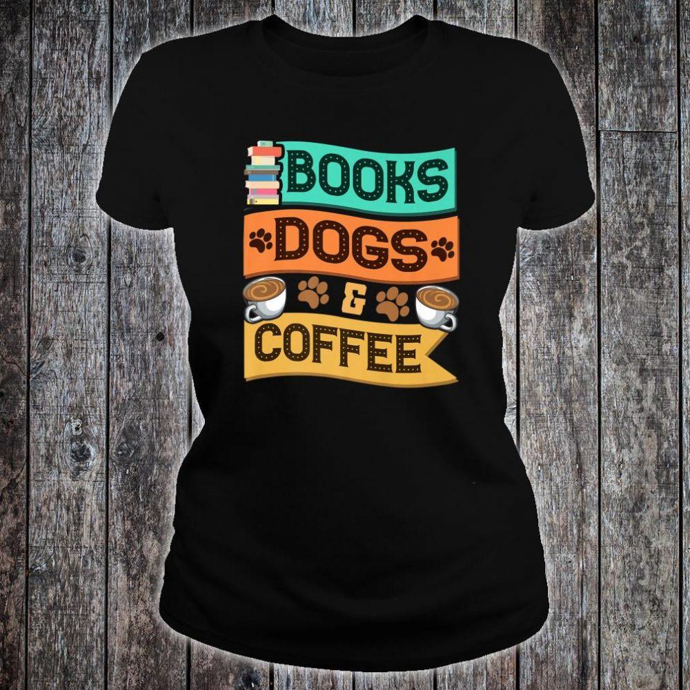 Books Dogs and Coffee Adorable Book Obsessed Shirt ladies tee