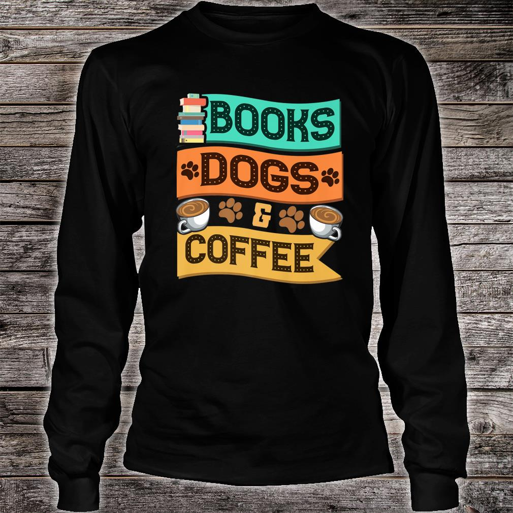 Books Dogs and Coffee Adorable Book Obsessed Shirt long sleeved