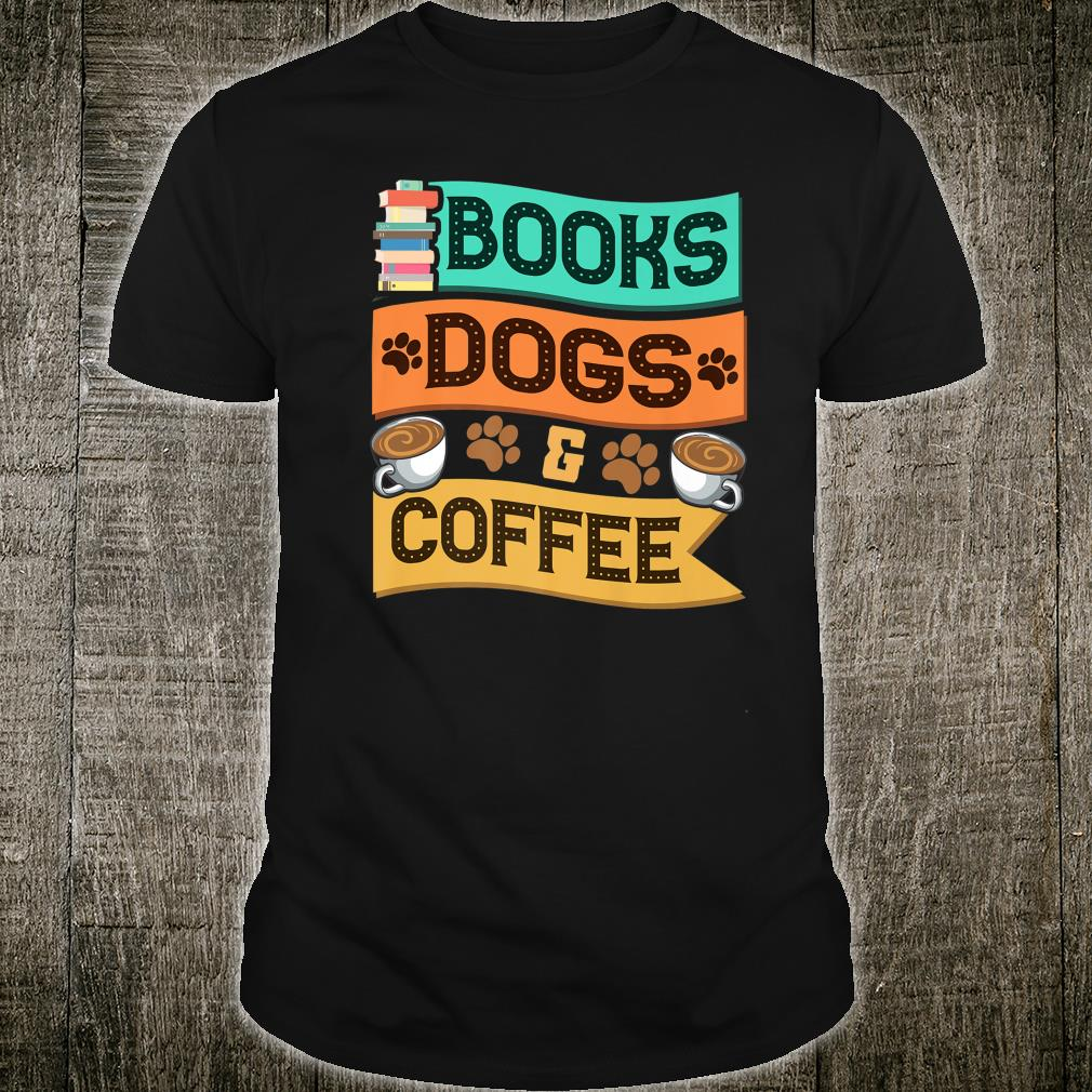 Books Dogs and Coffee Adorable Book Obsessed Shirt