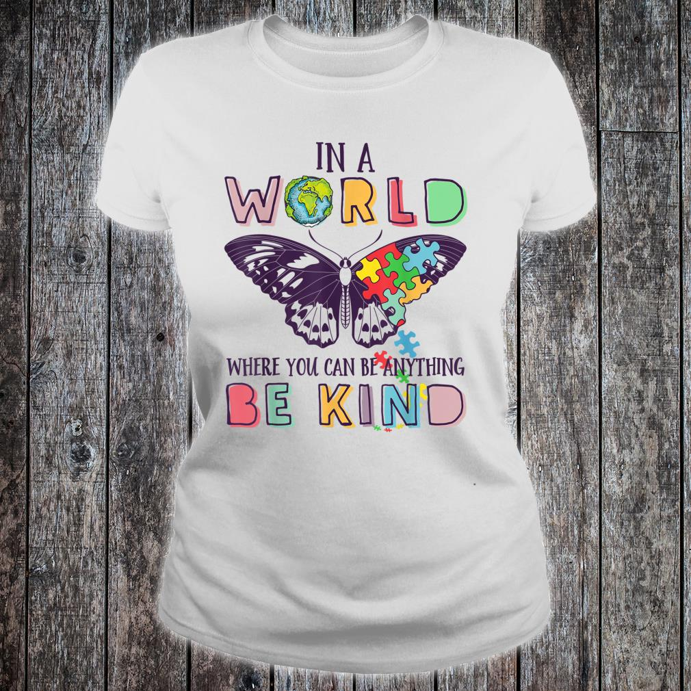 Butterfly - In A World Where You Can Be Anything Be Kind Shirt ladies tee