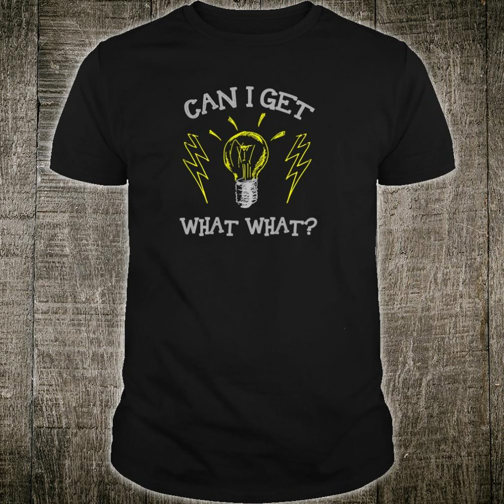 Can I Get What What Electrician Electrical Worker Christmas Shirt