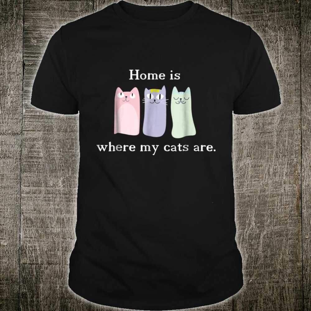 Cat Shirt Home Is Where My Cats Are idea Shirt