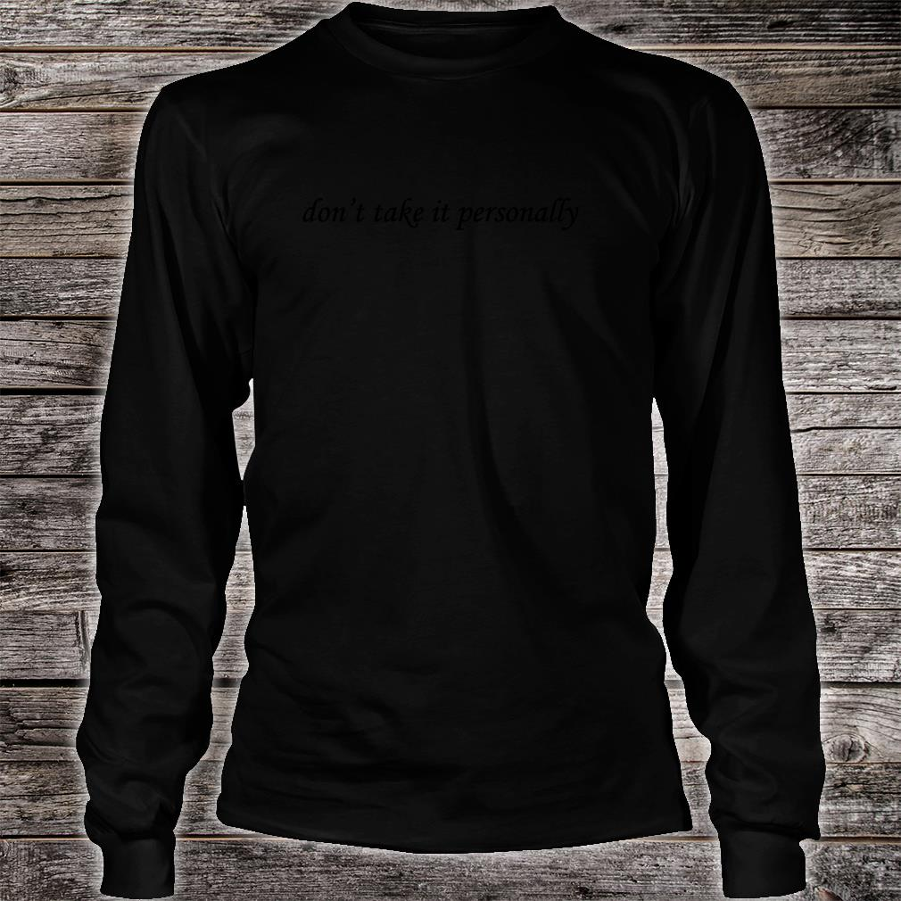 Don't Take It Personally Shirt long sleeved
