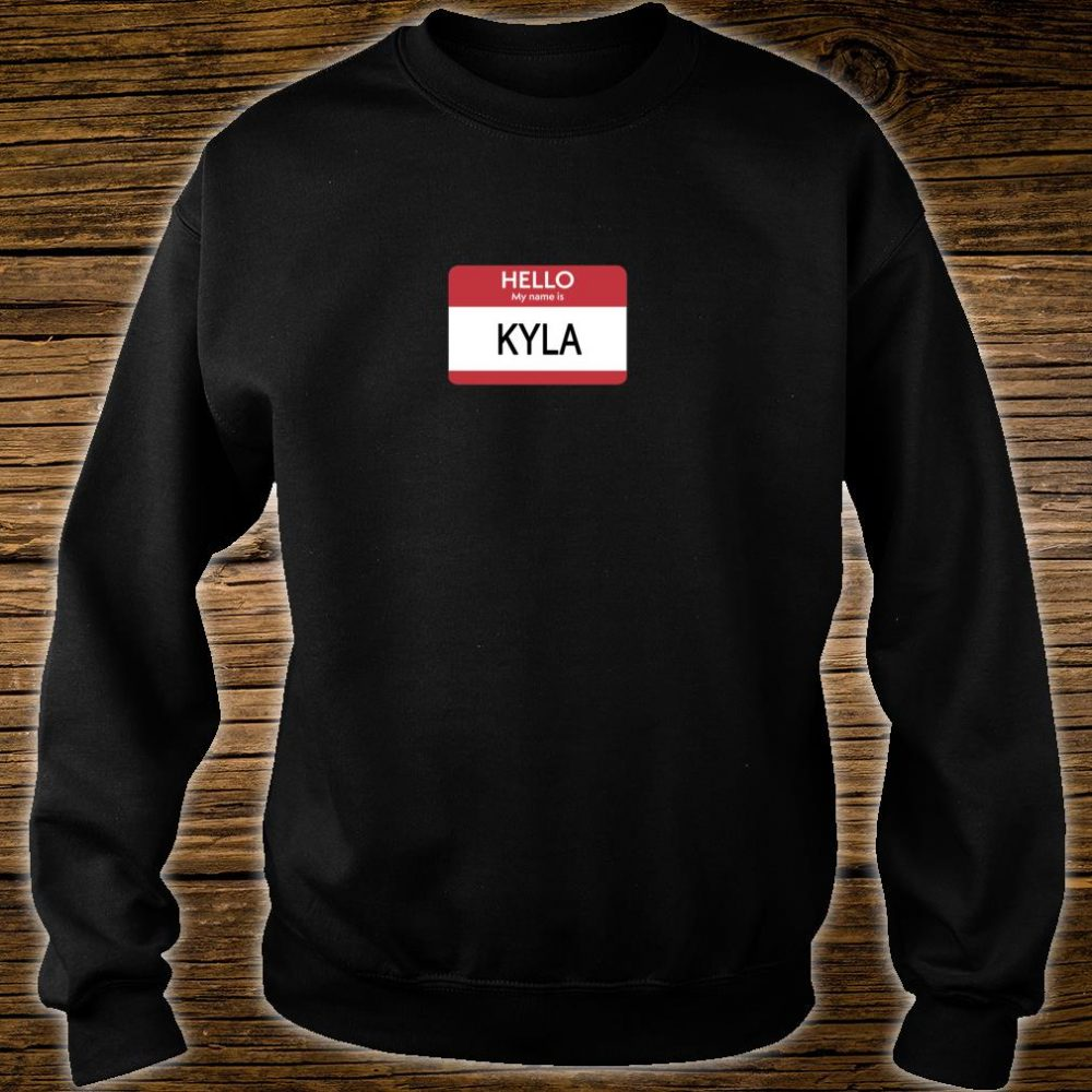 Hello My Name Is Kyla Name Tag Shirt sweater