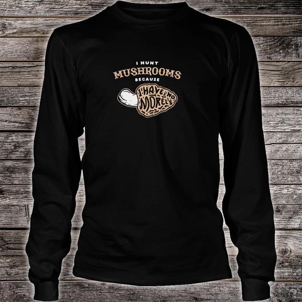 I Hunt Mushrooms Because I Have No Morels For Fungal Hunter Shirt long sleeved