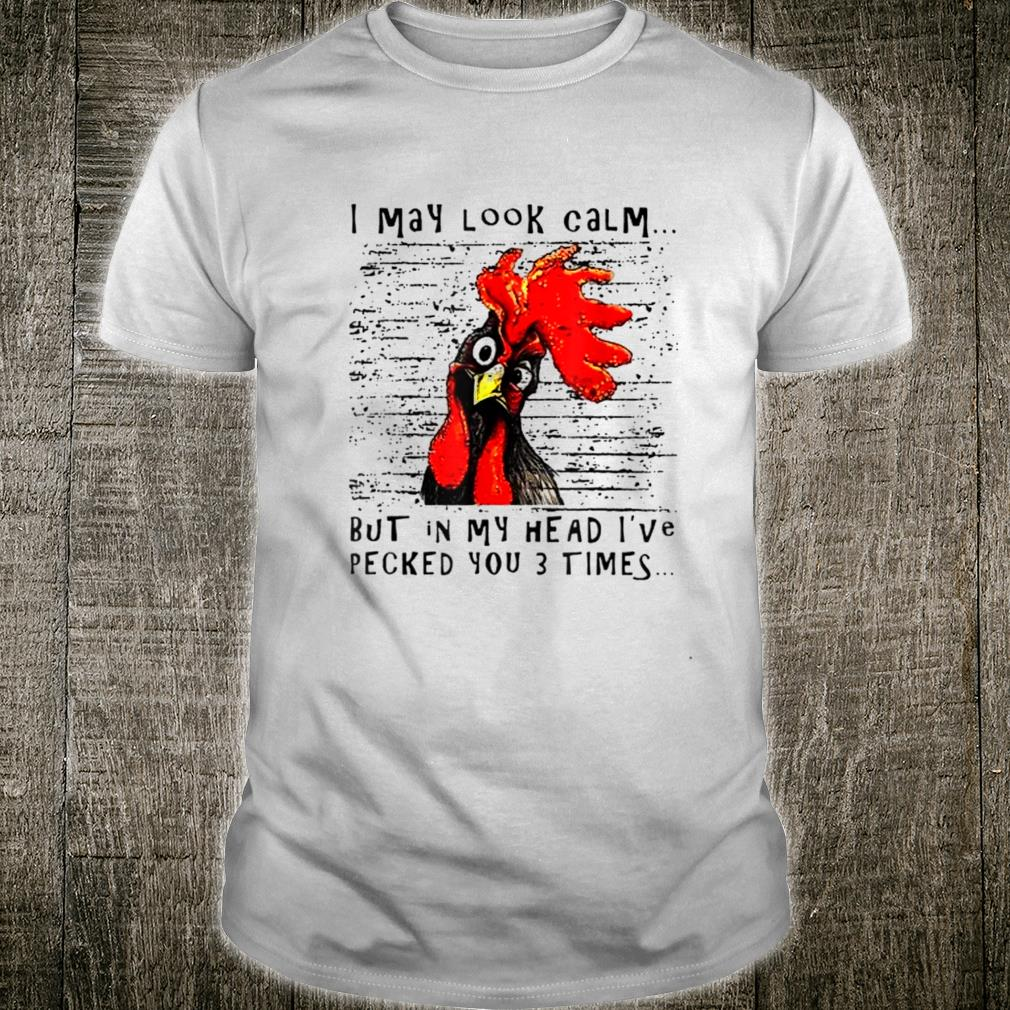 I May Look Calm Chicken Shirt