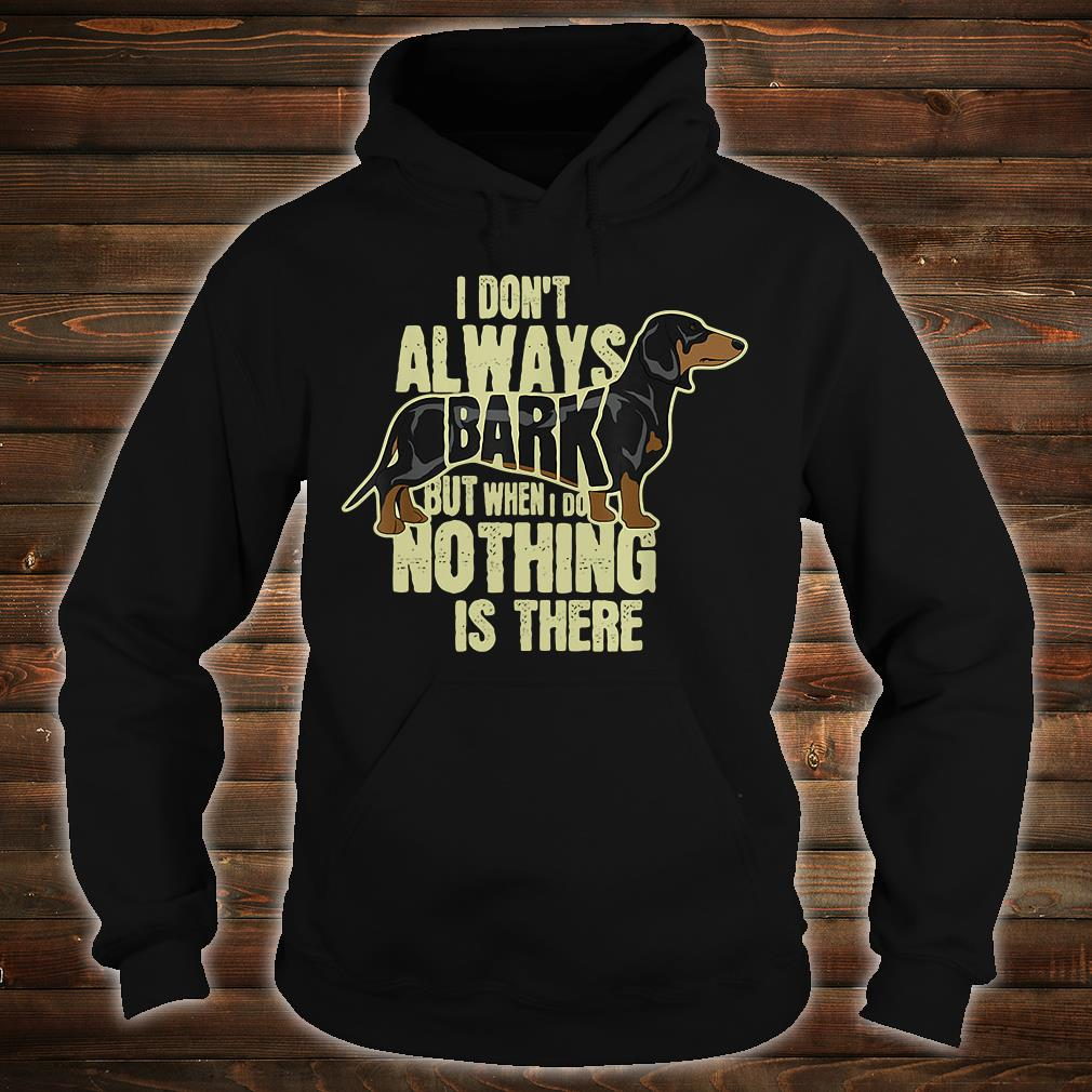 I don't always bark but when i do nothing is there shirt hoodie