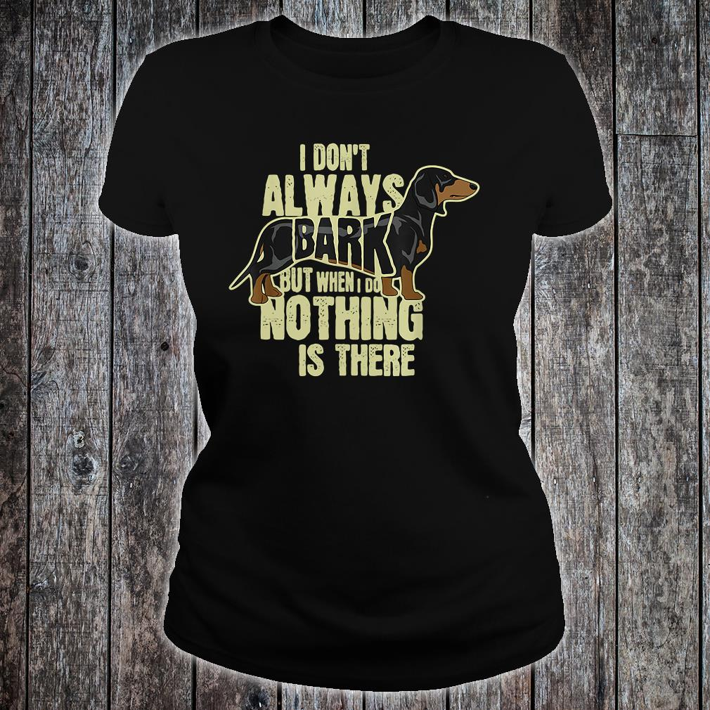 I don't always bark but when i do nothing is there shirt ladies tee