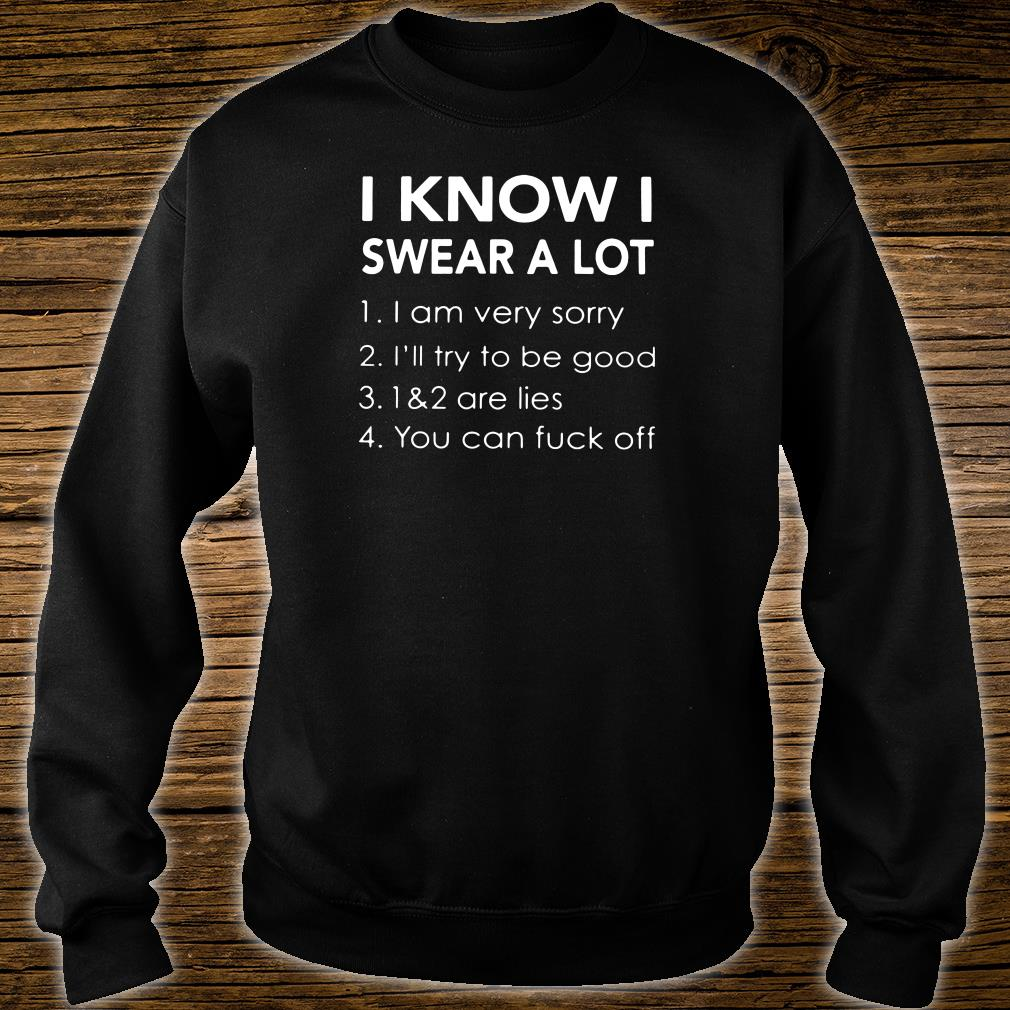 I know i swear a lot i am very sorry i'll try to be good 1&2 are lies you can fuck off shirt sweater