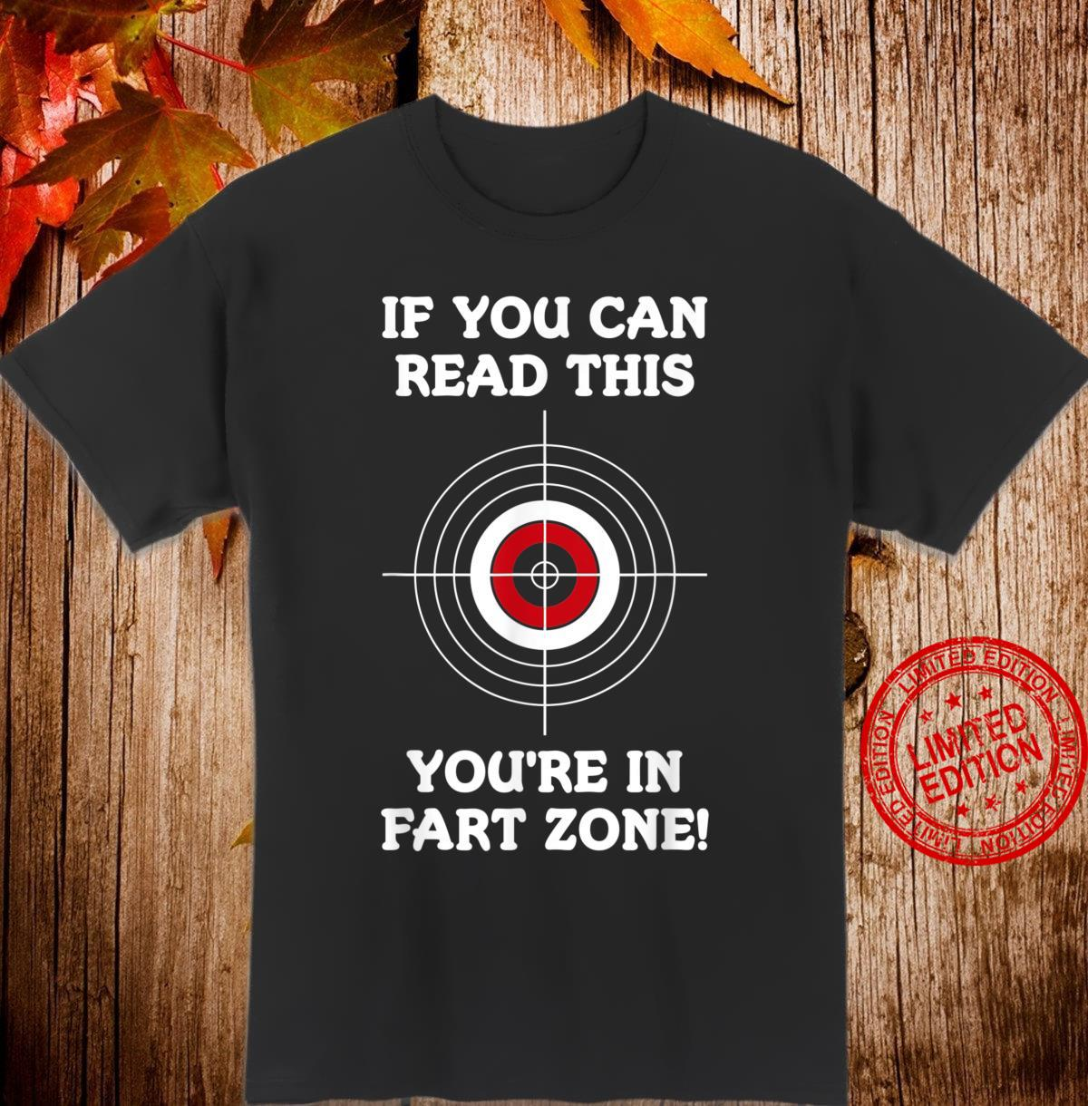 If You Can Read This You're In Fart Zone Quote Humor Shirt