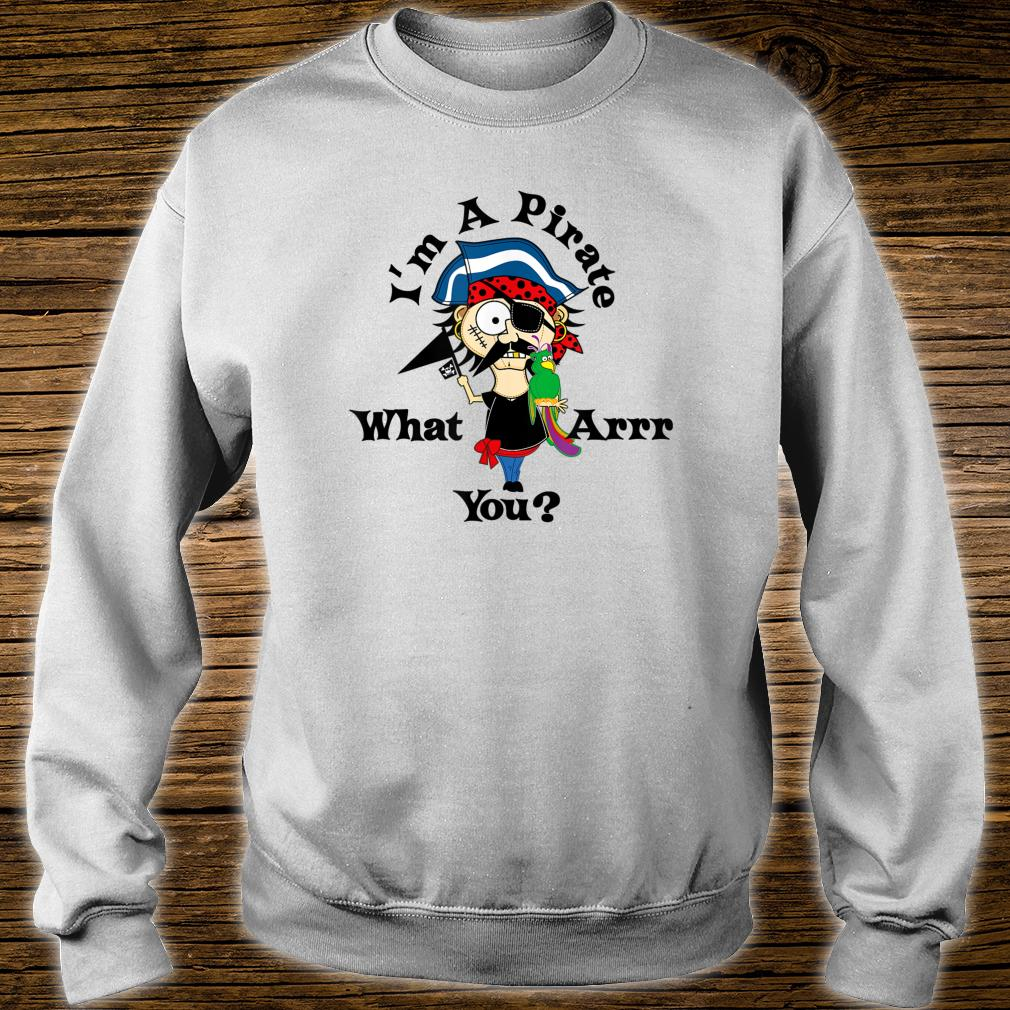 I'm A Pirate What Arr You Shirt sweater