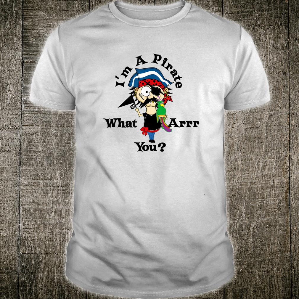 I'm A Pirate What Arr You Shirt