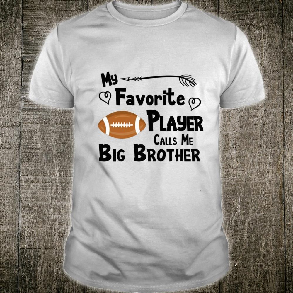 My Favorite Player Calls Me Big Brother Football Sports Fan Shirt