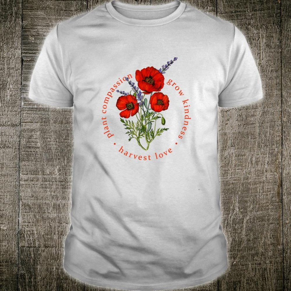 Plant Compassion Grow Kindness Harvest Love Shirt