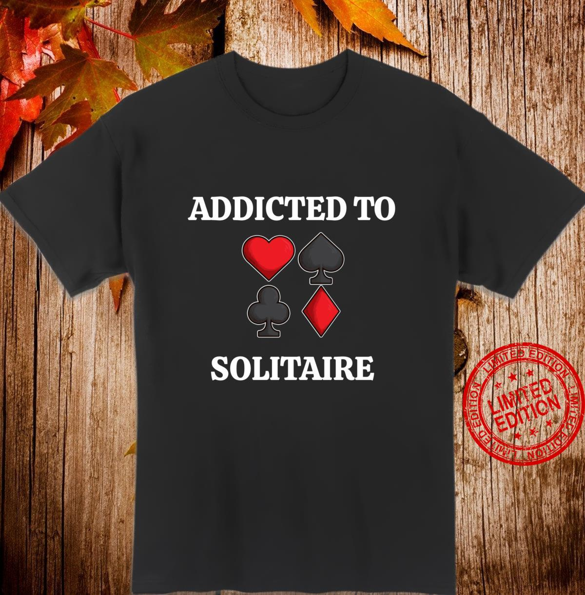 Playing Card Game Quote Addicted To Solitaire Shirt