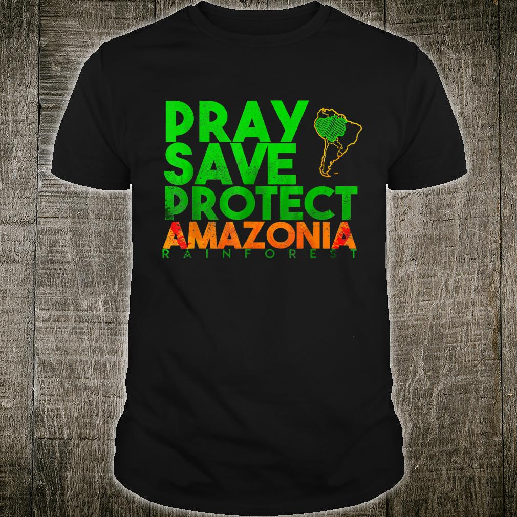 Pray, Save, Protect Amazonia Amazon Rainforest Shirt