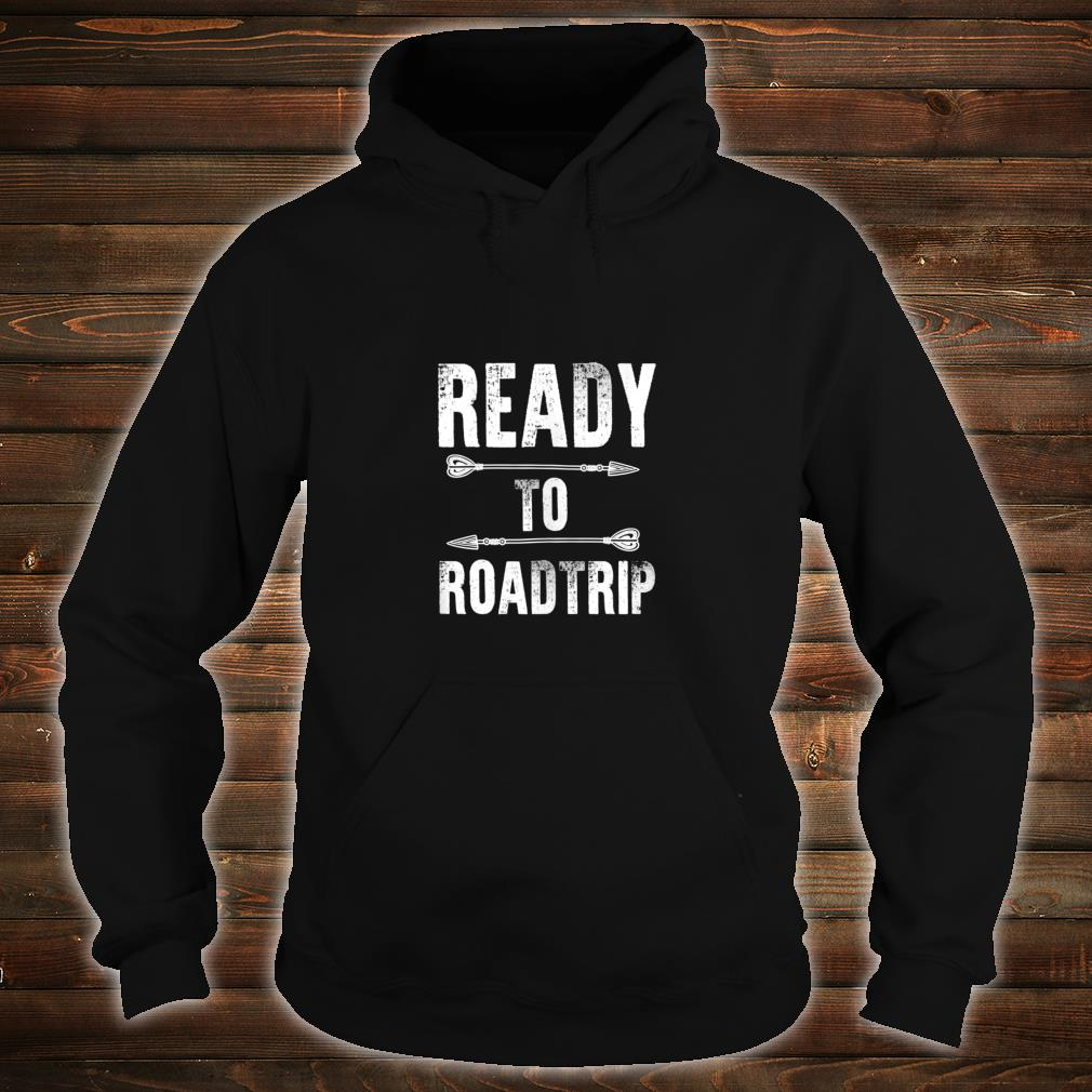 Ready to Road Trip Festival Roadie Vacation Shirt hoodie