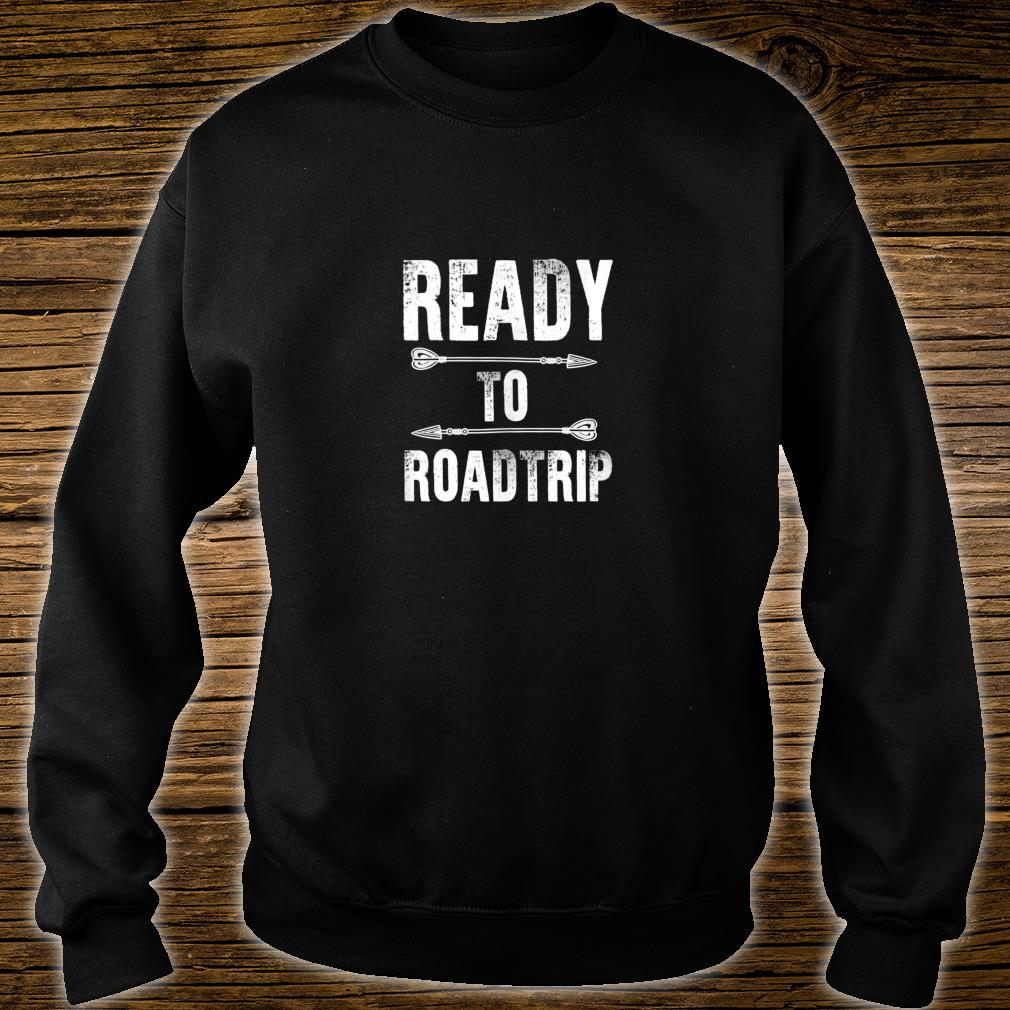 Ready to Road Trip Festival Roadie Vacation Shirt sweater