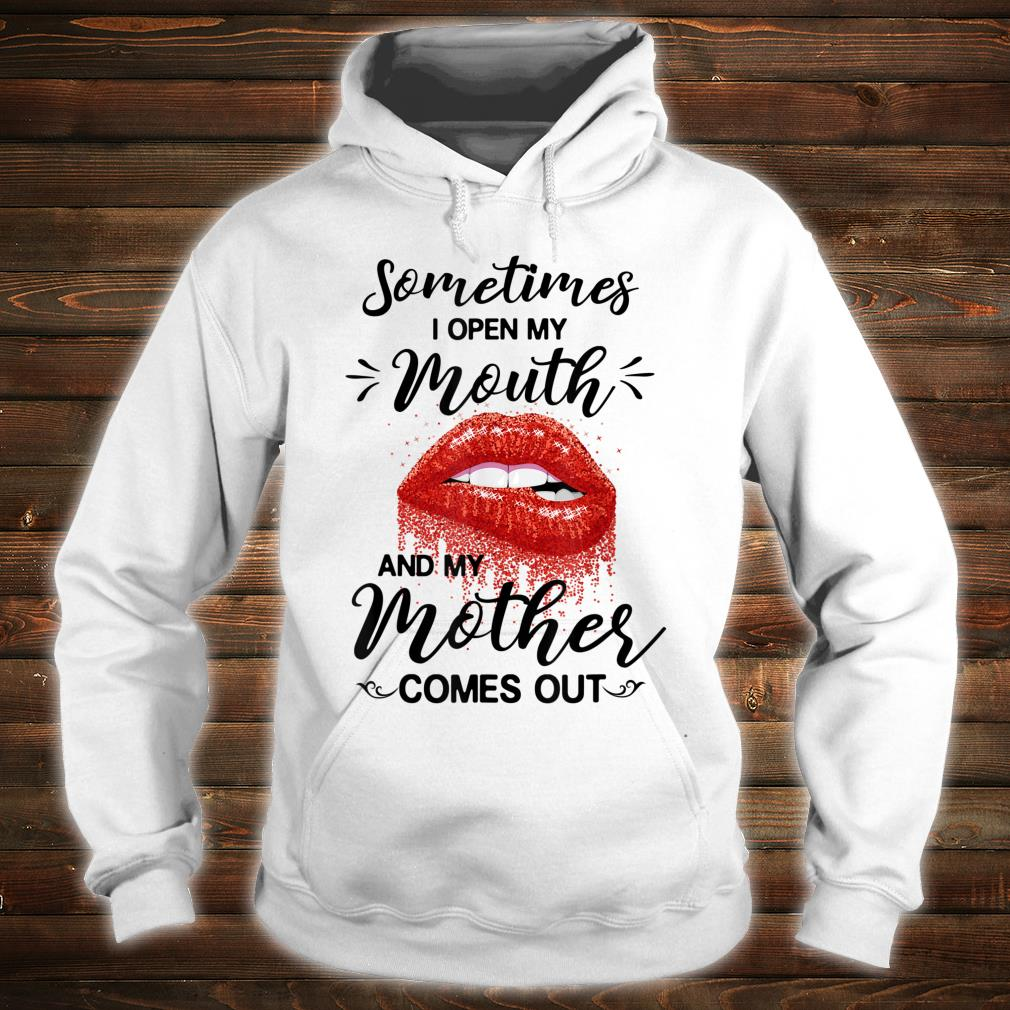 Sometimes I Open My Mouth And My Mother Comes Out Lips Shirt hoodie