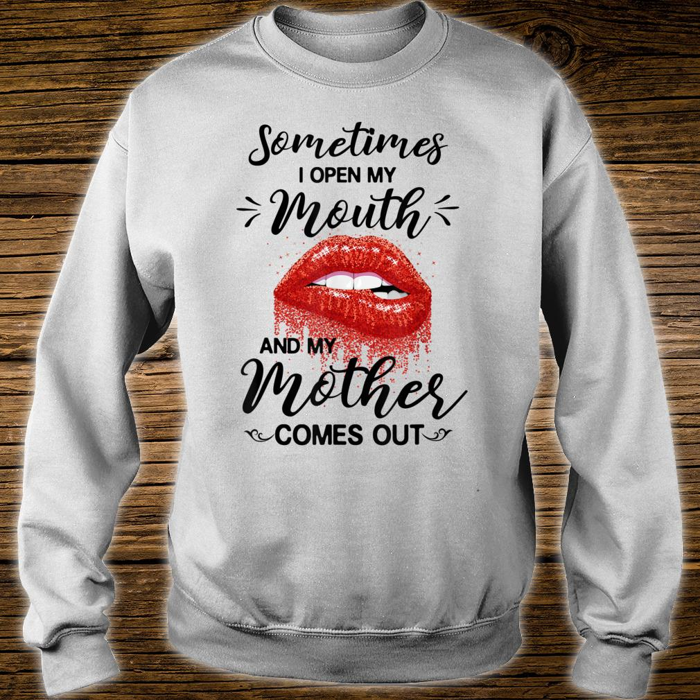 Sometimes I Open My Mouth And My Mother Comes Out Lips Shirt sweater