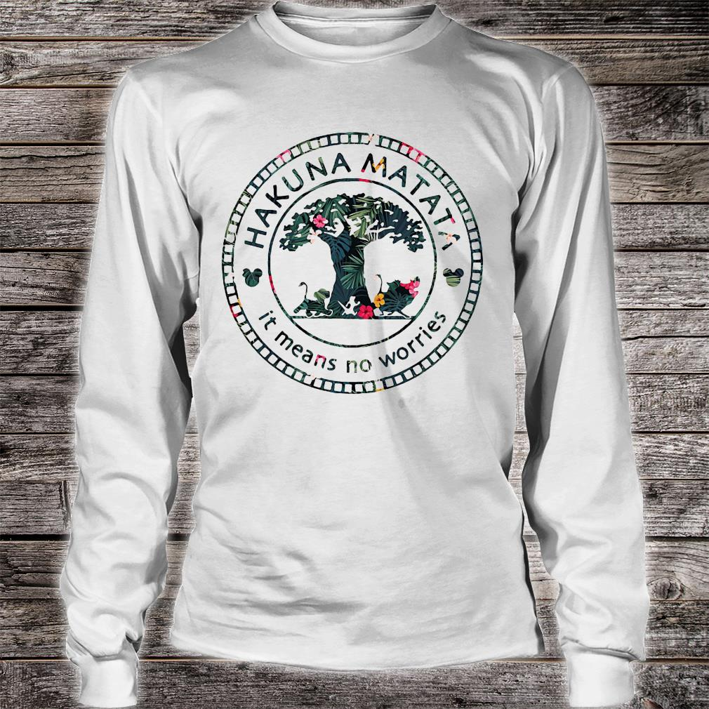 The lion king hakuna matata it means no worries shirt long sleeved