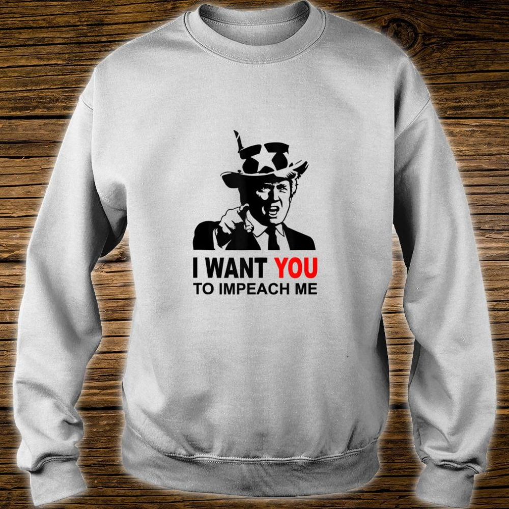 Trump I want you to impeach me Shirt sweater