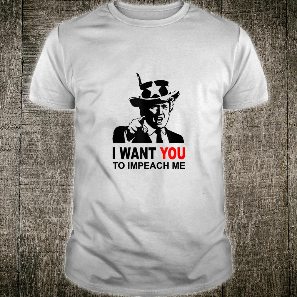 Trump I want you to impeach me Shirt