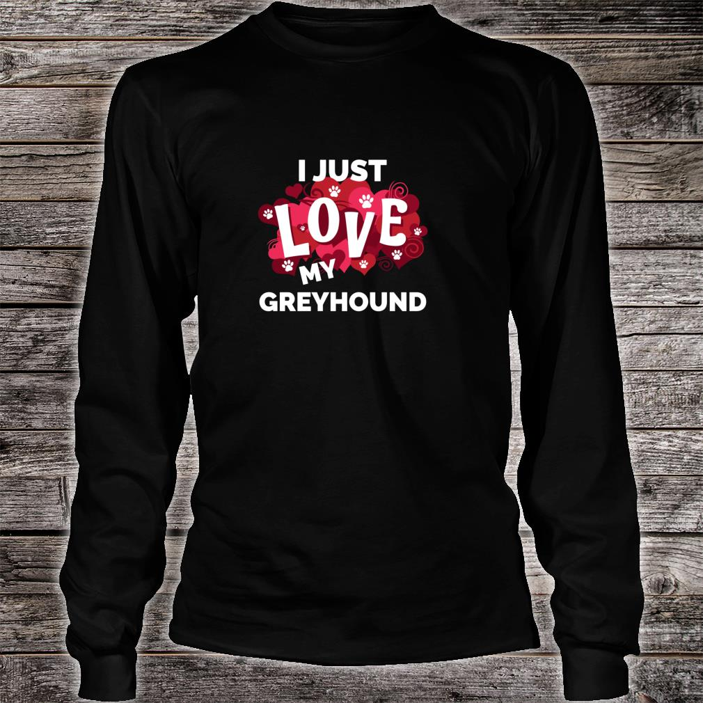 Valentine's Day Greyhound Dog Love Shirt long sleeved