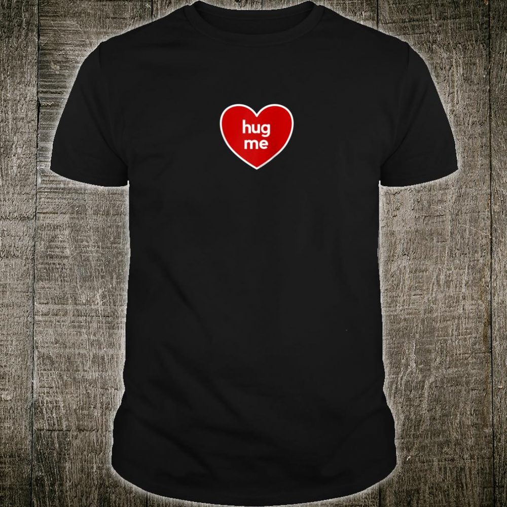 Valentines Day for Him Her Heart Hug Me Love Decor Shirt
