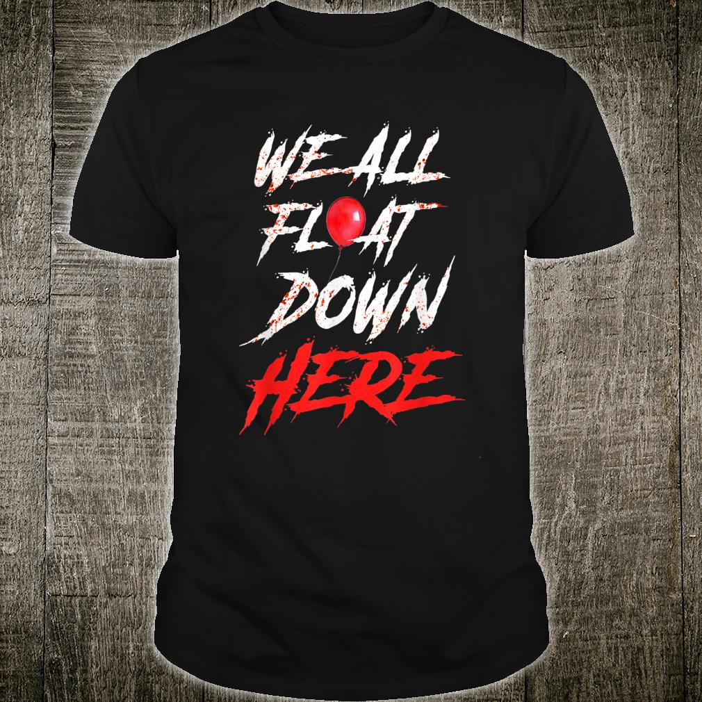 We All Float Down Here Bloody Red Balloon Horror Halloween Shirt