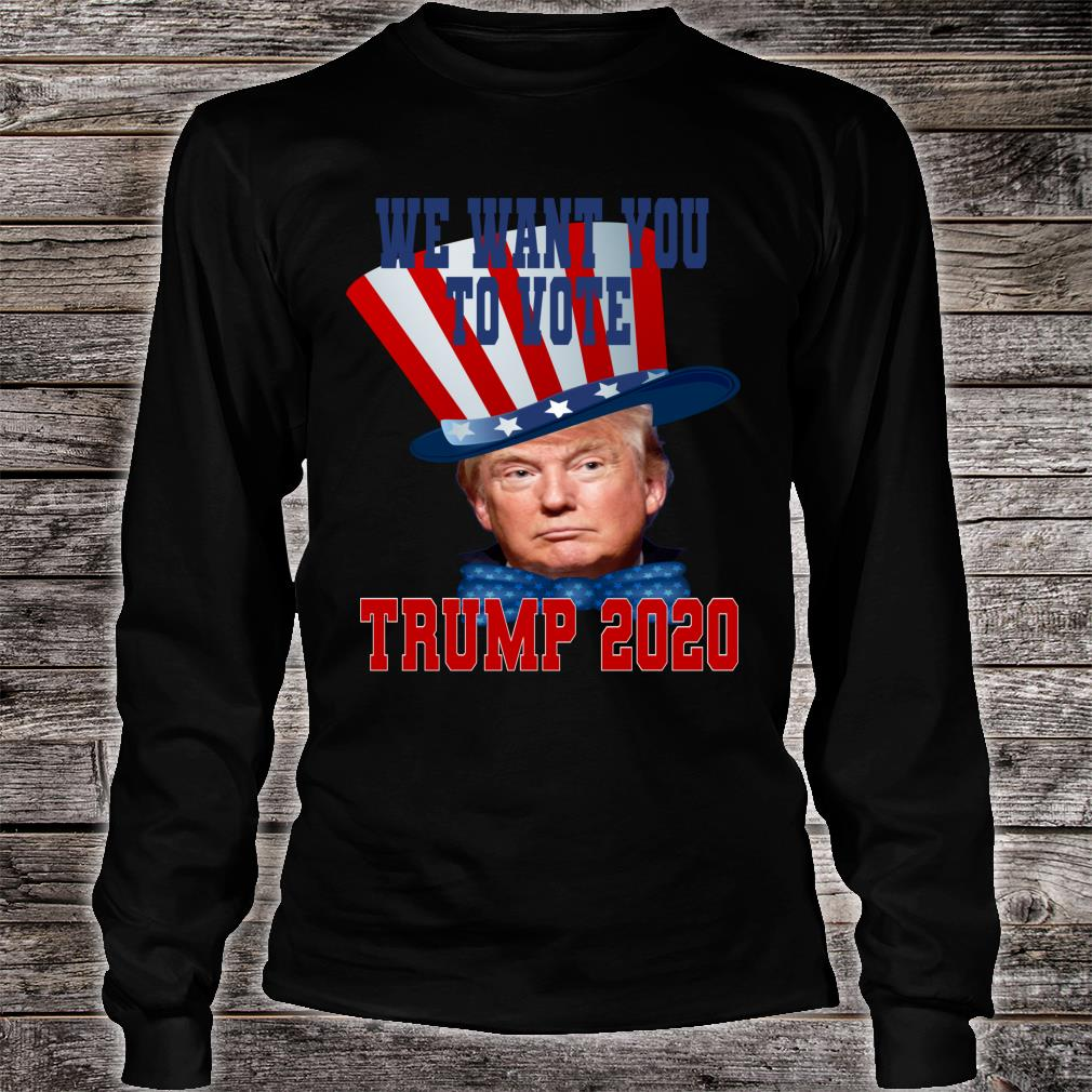 We want you. Trump 2020 Shirt long sleeved