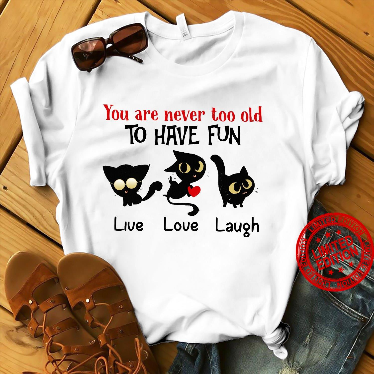 You Are Never Too Old To Have Fun Live Love Laugh Shirt